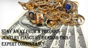 Stay away from A Precious jewelry Fiasco by Reading This Expert Consultancy