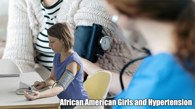 African American Girls and Hypertension – Are you currently at Risk?